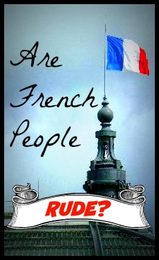 Are French people rude? My experience with french people has been friendly and warm. Why I love French people and why you will, too!